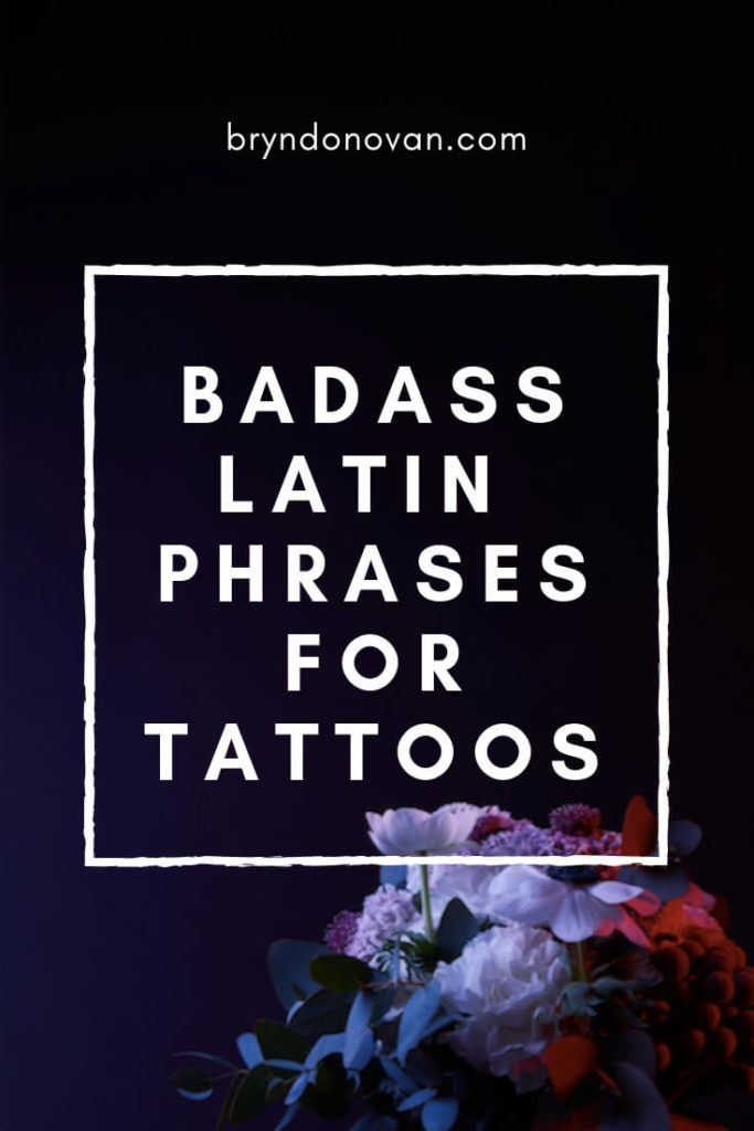 Badass Latin Phrases For Tattoos! – Bryn Donovan