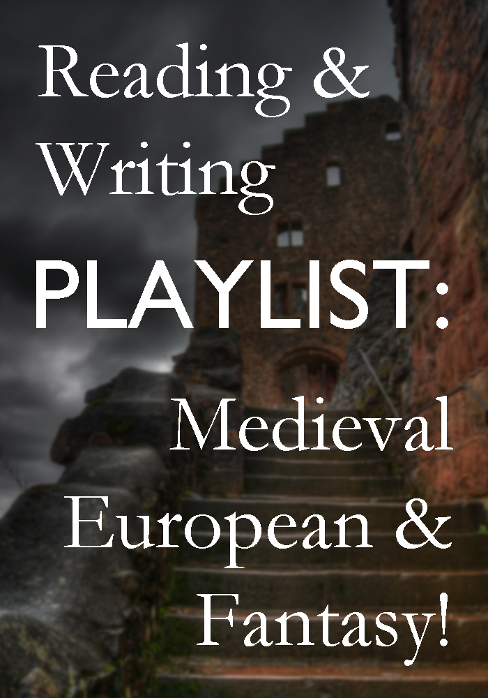 Reading and Writing PLAYLIST: Music for Medieval European and Fantasy Novels