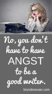 """If angst is a secret weapon, it's one pointing right at us."" } NO, YOU DON'T HAVE TO HAVE ANGST TO BE A GOOD WRITER #writing advice #anxiety #mental health #creativity"