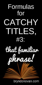 Formulas for Catchy Titles, #3: That Familiar Phrase! #good title of the book #coming up with a title