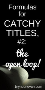 Formulas for Catchy Titles, #2: the Open Loop! #good title of the book #coming up with a title