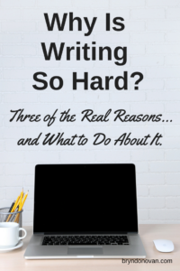Why Is Writing So Hard? Here are Three of the Real Reasons. #how to overcome writer's block