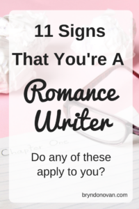 11 Signs That You're a Romance Writer #writing life