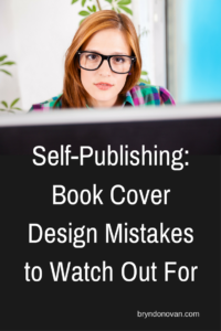 Self-Publishing: Book Cover Design Mistakes to Watch Out For #bad book cover designs #how to design a book cover