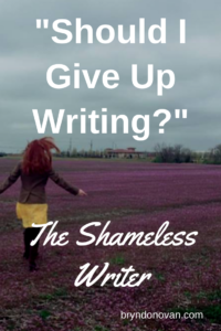 The Shameless Writer #should I give up writing #how to deal with rejection as a writer #how to be a successful writer