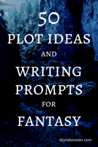 50 Fantasy Plot Ideas and Writing Prompts – Bryn Donovan
