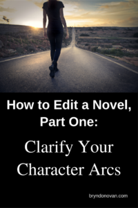 How to Edit a Novel, Part One: Clarify Your Character Arcs! The first in a 7 part series to help you rewrite, revise, and edit your novel step by step. #NaNoWriMo #revising #editing #how to write a novel
