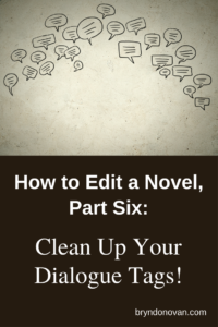 How to Edit a Novel, Part Six: Clean Up Your Dialogue Tags #how to write a novel step by step #how to write dialogue #writing tips #editing advice #revise my novel #book