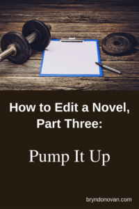 How to Edit a Novel, Part Three: Pump It Up! #editing a novel step by step #advice for revising a novel manuscript #how to rewrite a book